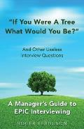 If You Were a Tree, What Would You Be? and Other Useless Interview Questions: A Manager's Guide to Epic Interviewing