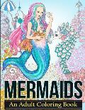 Mermaids: Coloring Books for Adults Featuring Stress Relieving Tropical Fantasy Landscapes, Mystical Island Goddesses and Underw