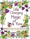 Life Changing Magic of F*ck You: Alphabetic Swear Words Coloring Book with Mandala, Flowers and Zen Designs