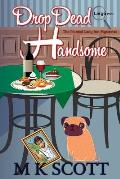 The Painted Lady Inn Mysteries: Drop Dead Handsome: A Cozy Mystery with Recipes