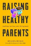 Raising Healthy Parents Small Steps Less Stress & a Thriving Family