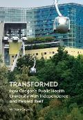 Transformed How Oregons Public Health University Won Independence & Healed Itself