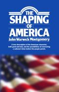 The Shaping of America: A True Description of the American Character, Both Good and Bad, and the Possibilities of Recovering a National Vision