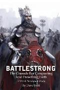 Battlestrong: The Crusade for Conquering and Preserving Faith