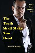 The Truth Shall Make You Dead: A Nacho Perez Detective Story