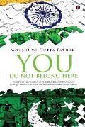 You Do Not Belong Here: Partition Diaspora in the Brahmaputra Valley: The Bengali Hindus (Memories of Their Trauma, Rehabilitation and Resettl