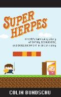 Super Herpes: A Nerd's Harrowing Story of Dating, Debauchery, and Disillusionment in Silicon Valley