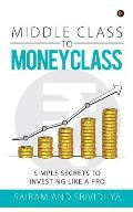 Middle Class to Money Class: Simple Secrets to Investing Like a Pro