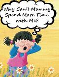 Why Can't Mommy Spend More Time with Me?