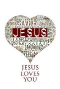 Jesus Loves You: 200-Page Blank Writing Journal with Jesus' Names (Christ, Savior, Messiah)