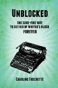 Unblocked: The Sure-Fire Way to Get Rid of Writer's Block Forever