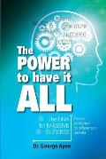 The Power to Have It All: The DNA for Massive Success