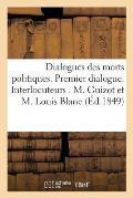 Dialogues Des Morts Politiques. Premier Dialogue. Interlocuteurs: M. Guizot Et M. Louis Blanc