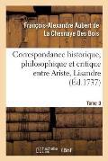 Correspondance Historique, Philosophique Et Critique Entre Ariste, Lisandre. Tome 3
