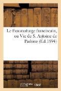 Le Thaumaturge Franciscain, Ou Vie de S. Antoine de Padoue