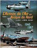 The French Air Force in North Africa: Volume 1: Morocco - Algeria - Tunisia - 1940-1967