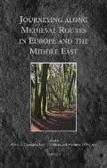 Journeying Along Medieval Routes in Europe and the Middle East