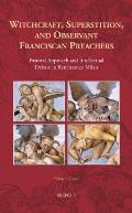 Witchcraft, Superstition, and Observant Franciscan Preachers: Pastoral Approach and Intellectual Debate in Renaissance Milan