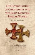 The Introduction of Christianity Into the Early Medieval Insular World: Converting the Isles I