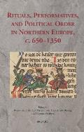 Rituals, Performatives, and Political Order in Northern Europe, C. 650-1350