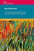 Practicing Hope - A Handbook for Building HIV and AIDS Competence in the Churches