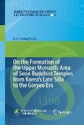 On the Formation of the Upper Monastic Area of Seon Buddhist Temples from Koreas Late Silla to the Goryeo Era