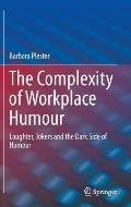 The Complexity of Workplace Humour: Laughter, Jokers and the Dark Side of Humour