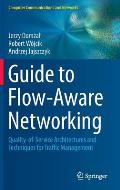Guide to Flow-Aware Networking: Quality-Of-Service Architectures and Techniques for Traffic Management