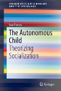 The Autonomous Child: Theorizing Socialization