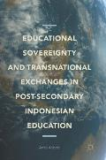 Educational Sovereignty and Transnational Exchanges in Post-Secondary Indonesian Education