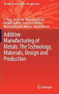Additive Manufacturing of Metals: The Technology, Materials, Design and Production