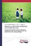 Genero y Educacion Ambiental, Un Estudio de Caso