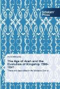 The Age of Aceh and the Evolution of Kingship 1599-1641
