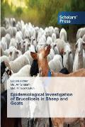 Epidemiological Investigation of Brucellosis in Sheep and Goats