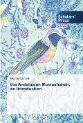 The Andalusian Muwashshah, an Introduction