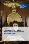 Plea Bargaining: Female Prosecutorial Discretion and Decision Making