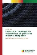 Otimizacao Topologica E Topometrica de Placas de Material Composito