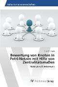 Bewertung Von Knoten in Petri-Netzen Mit Hilfe Von Zentralitatsmassen