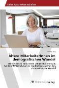 Altere Mitarbeiterinnen Im Demografischen Wandel
