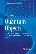 Quantum Objects: Non-Local Correlation, Causality and Objective Indefiniteness in the Quantum World