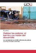 Hablan Los Pobres: El Barrio y Su Vision del Desarrollo