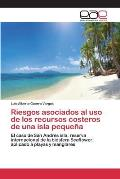 Riesgos Asociados Al USO de Los Recursos Costeros de Una Isla Pequena