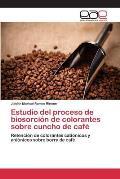 Estudio del Proceso de Biosorcion de Colorantes Sobre Cuncho de Cafe