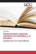 Salmonelosis: Impacto Sanitario En Animales y El Hombre