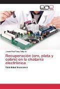Recuperacion (Oro, Plata y Cobre) En La Chatarra Electronica