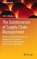 The Quintessence of Supply Chain Management: What You Really Need to Know to Manage Your Processes in Procurement, Manufacturing, Warehousing and Logi