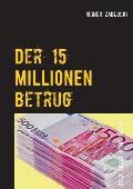 Der 15 Millionen Betrug