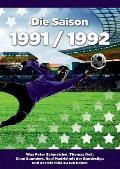 Die Saison 1991 / 1992 Ein Jahr Im Fussball - Spiele, Statistiken, Tore Und Legenden Des Weltfussballs