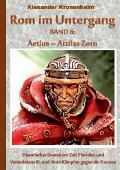 ROM Im Untergang Band 6: Aetius - Attilas Zorn
