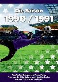 Die Saison 1990 / 1991 Ein Jahr Im Fussball - Spiele, Statistiken, Tore Und Legenden Des Weltfussballs